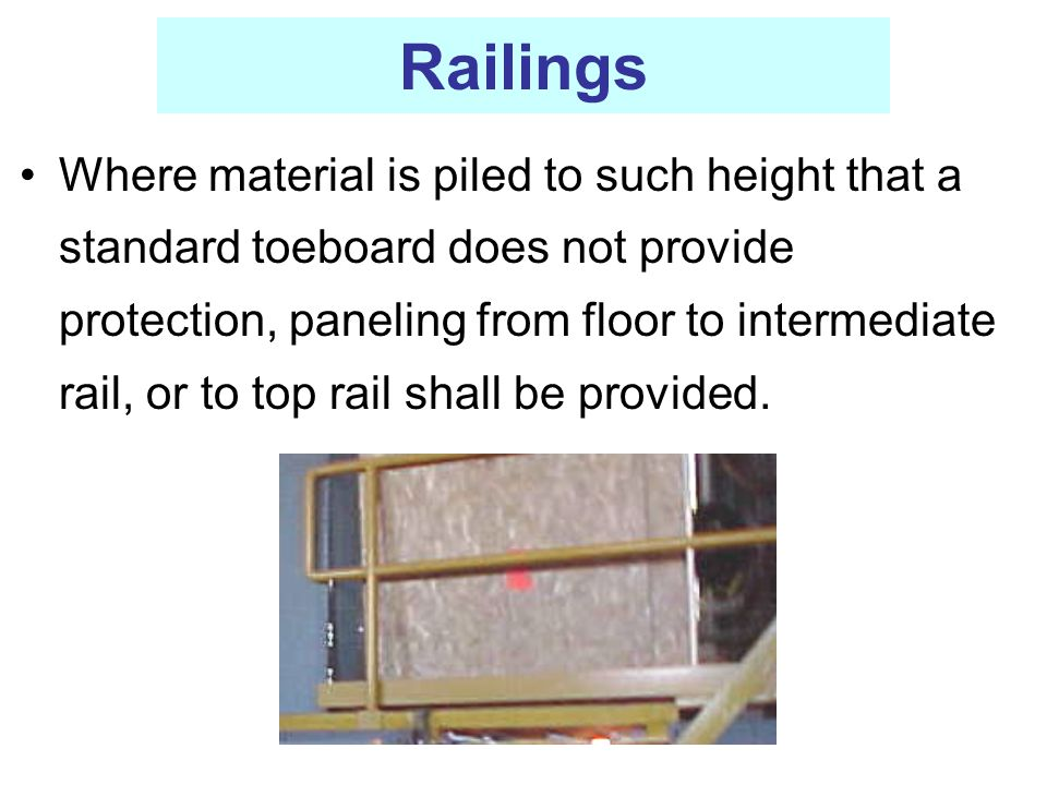 Railings Where material is piled to such height that a standard toeboard does not provide protection, paneling from floor to intermediate rail, or to