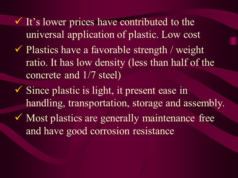 Its lower prices have contributed to the universal application of plastic.