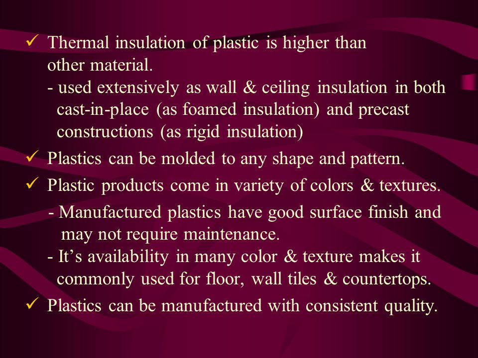 Thermal insulation of plastic is higher than other material.