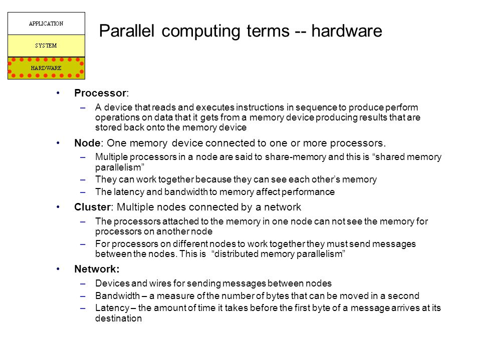 Parallel computing terms -- hardware Processor: –A device that reads and executes instructions in sequence to produce perform operations on data that