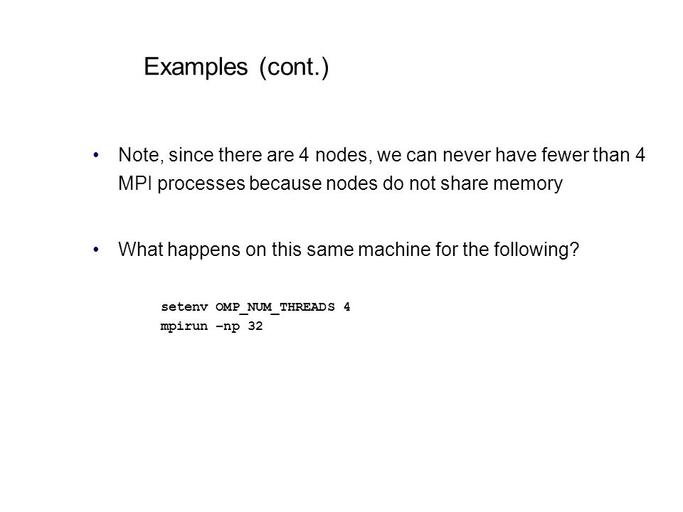 Examples (cont.) Note, since there are 4 nodes, we can never have fewer than 4 MPI processes because nodes do not share memory What happens on this sa