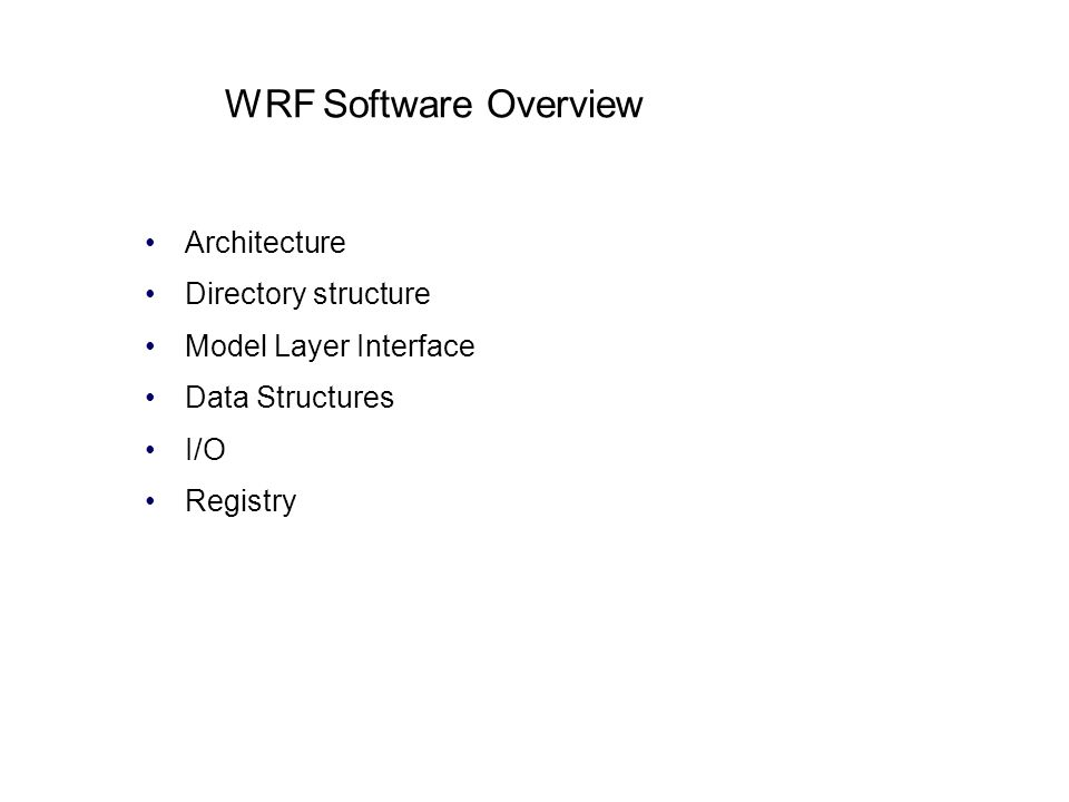 WRF Software Overview Architecture Directory structure Model Layer Interface Data Structures I/O Registry