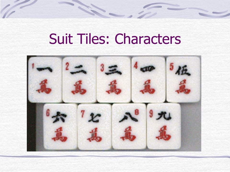 The Suits There are three suits: the dots (also called circles or balls) the bamboos (also called bams or sticks) the characters (also called characks, cracks, or wan).