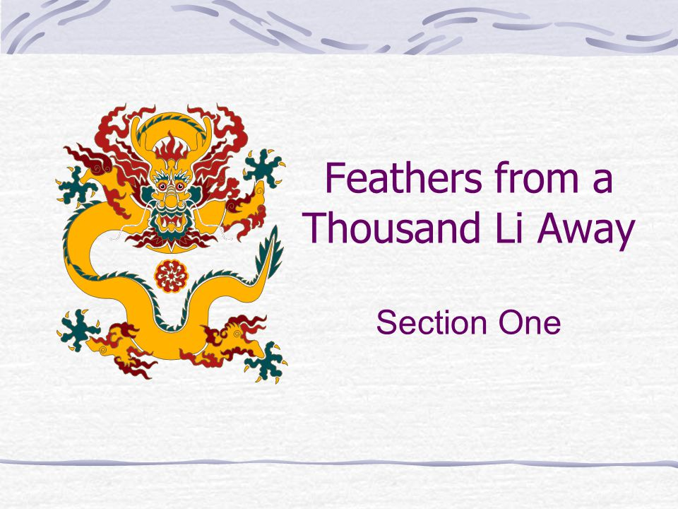 Feathers from a Thousand Li Away Section One