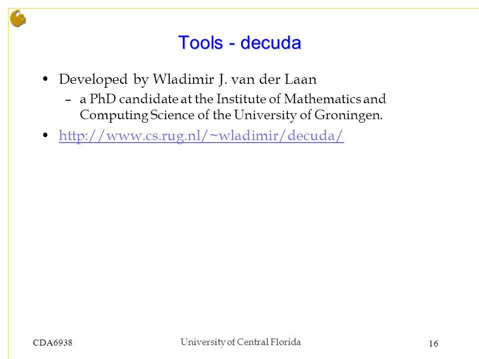 CDA6938University of Central Florida 16 Tools - decuda Developed by Wladimir J.