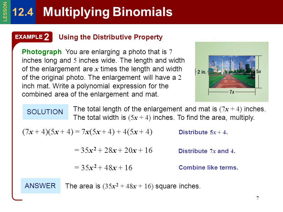 8 FOIL Method Notice that using the distributive property to multiply binomials produces four products that are then added.