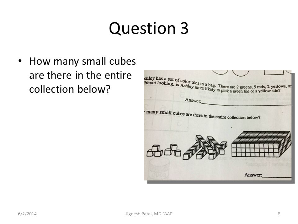 Question 3 How many small cubes are there in the entire collection below? 6/2/20148Jignesh Patel, MD FAAP