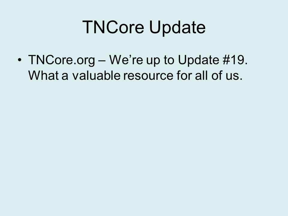 TNCore Update TNCore.org – Were up to Update #19. What a valuable resource for all of us.