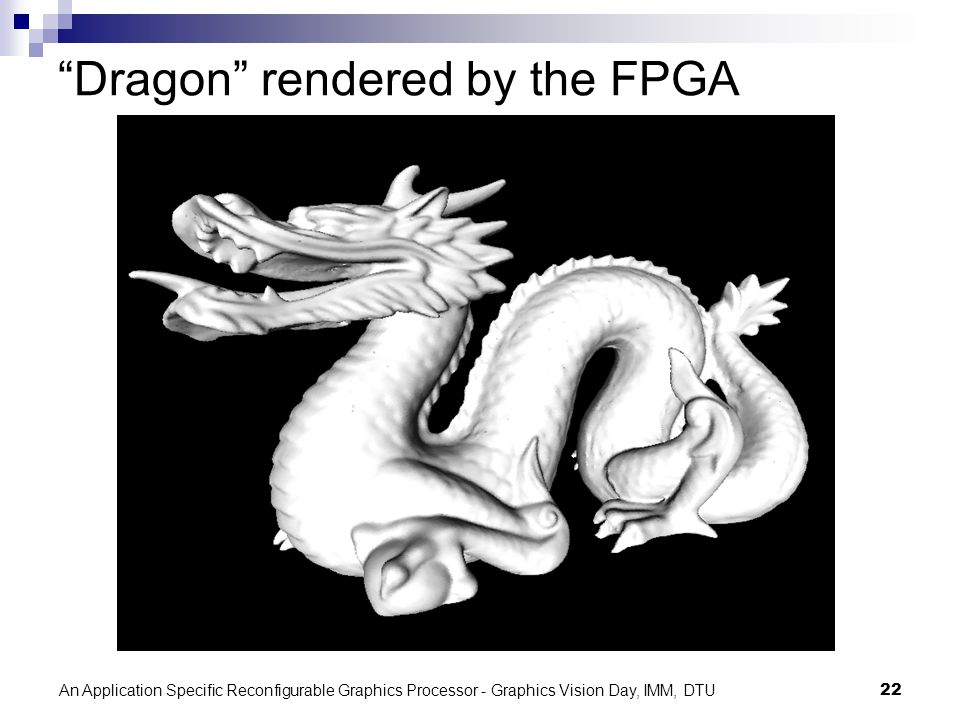 An Application Specific Reconfigurable Graphics Processor - Graphics Vision Day, IMM, DTU22 Dragon rendered by the FPGA