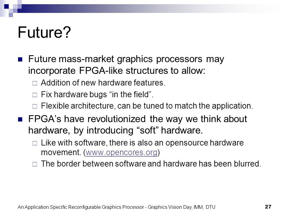 An Application Specific Reconfigurable Graphics Processor - Graphics Vision Day, IMM, DTU27 Future.