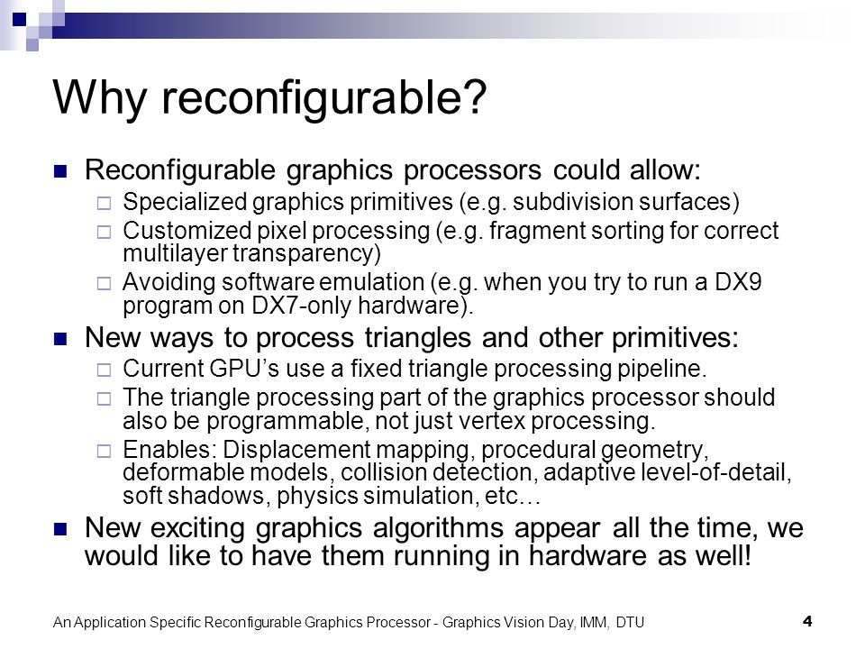 An Application Specific Reconfigurable Graphics Processor - Graphics Vision Day, IMM, DTU4 Why reconfigurable.