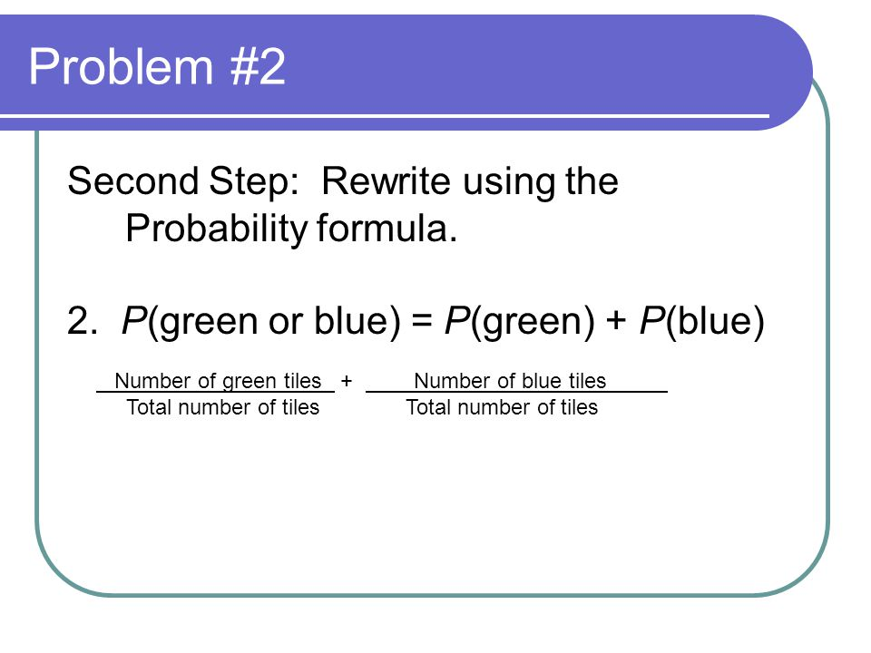 Problem #2 Second Step: Rewrite using the Probability formula.