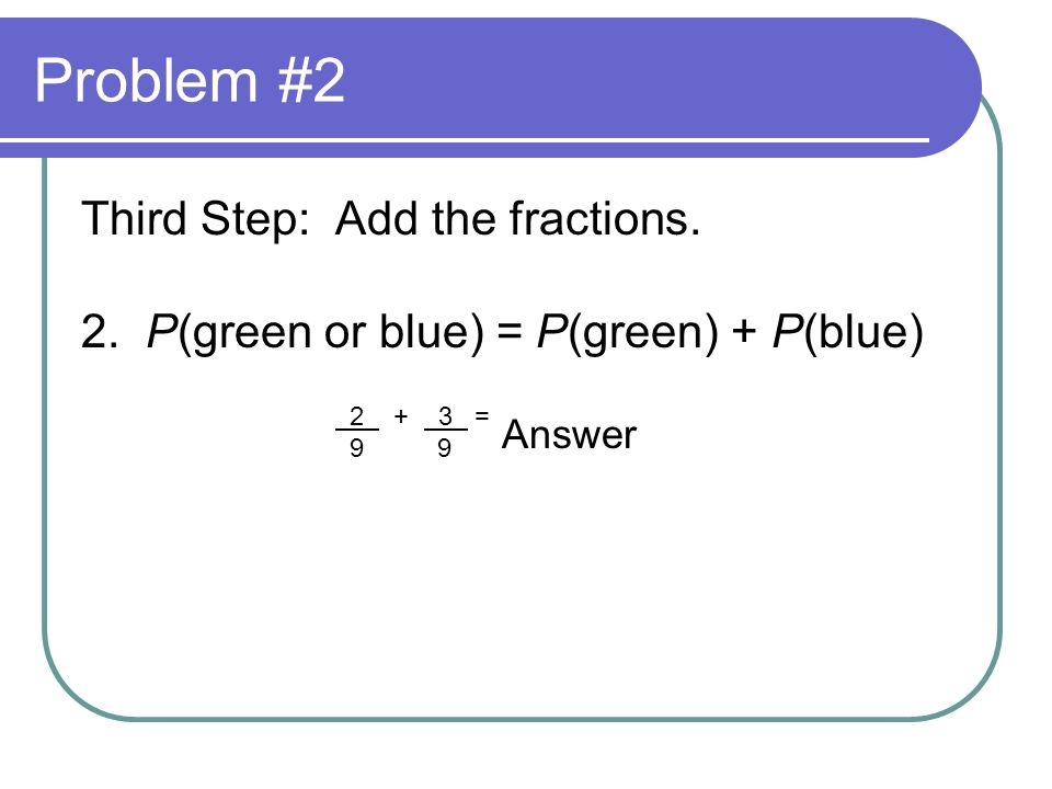 Problem #2 Third Step: Add the fractions.2.