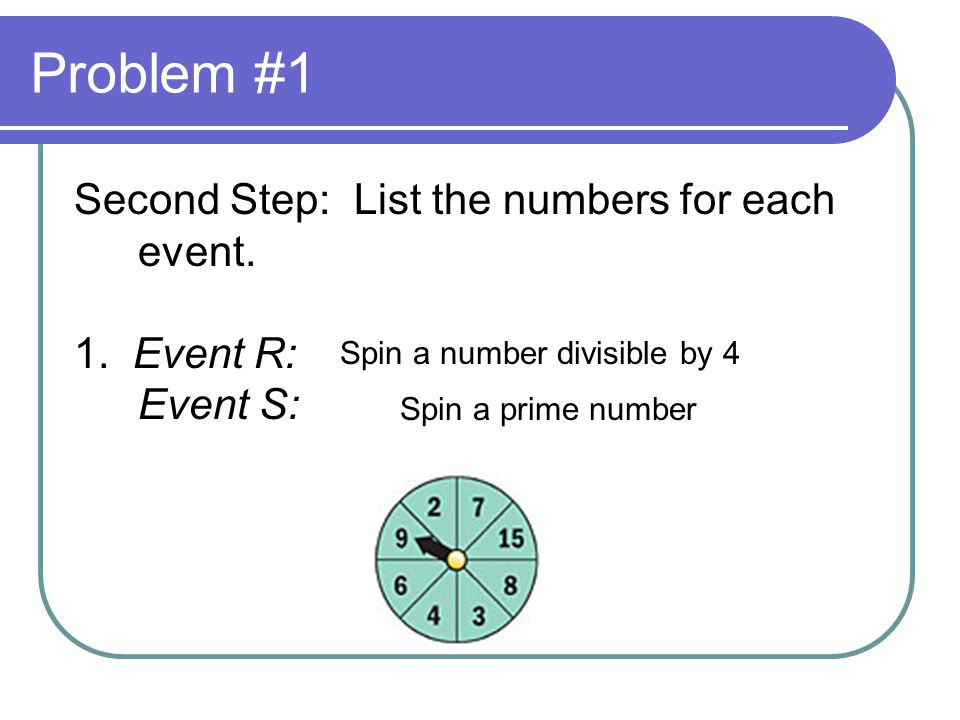 Problem #1 Second Step: List the numbers for each event.
