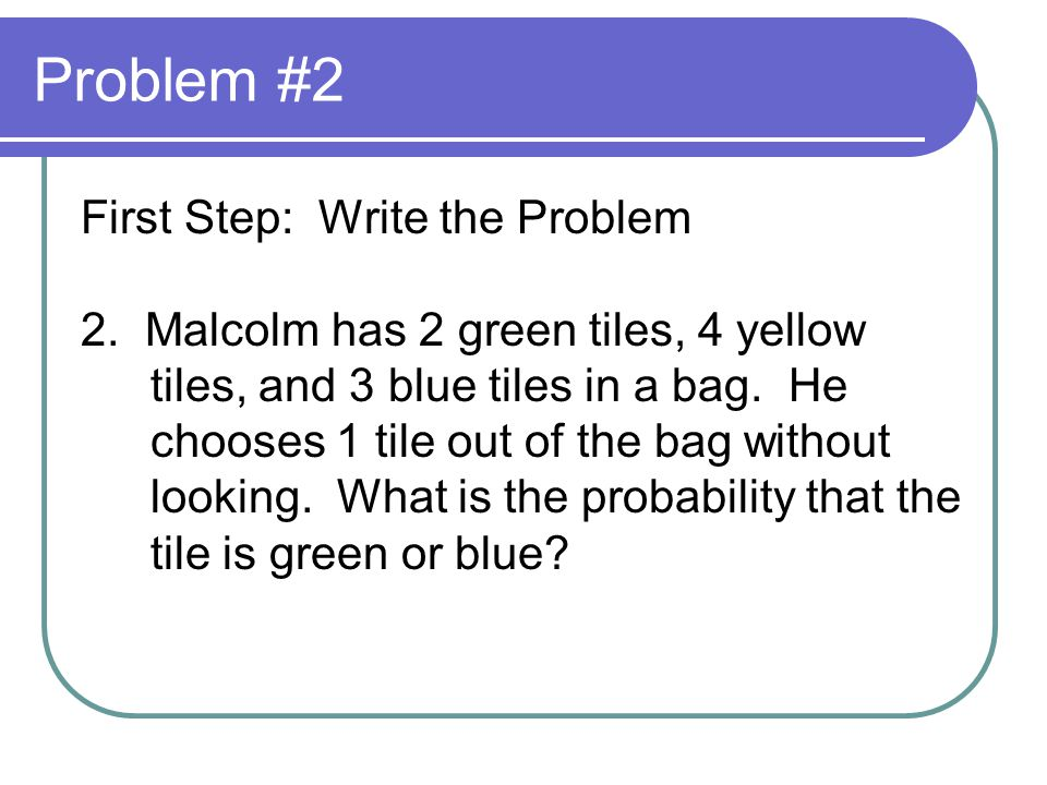 Problem #2 First Step: Write the Problem 2.