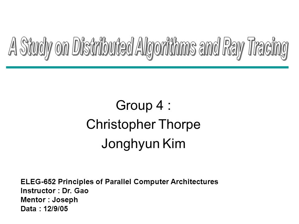 Group 4 : Christopher Thorpe Jonghyun Kim ELEG-652 Principles of Parallel Computer Architectures Instructor : Dr. Gao Mentor : Joseph Data : 12/9/05