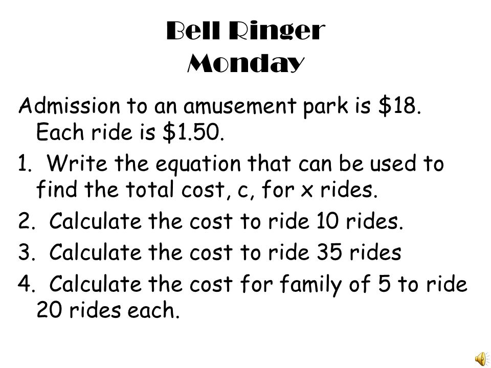 Bell Ringer Monday Admission to an amusement park is $18.