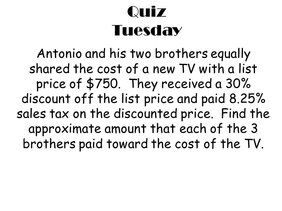 Antonio and his two brothers equally shared the cost of a new TV with a list price of $750.
