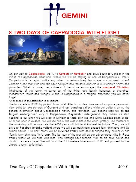 8 TWO DAYS OF CAPPADOCIA WITH FLIGHT On our way to Cappadocia, we fly to Kayseri or Nevsehir and drive south to Uçhisar in the midst of Cappadocian he