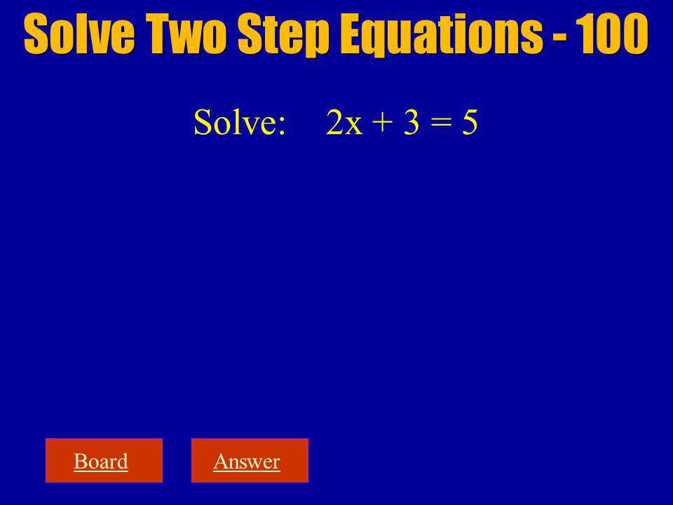 BoardAnswer Solve: 2x + 3 = 5 Solve Two Step Equations - 100