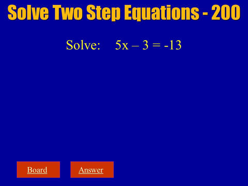 BoardAnswer Solve Two Step Equations - 200 Solve: 5x – 3 = -13