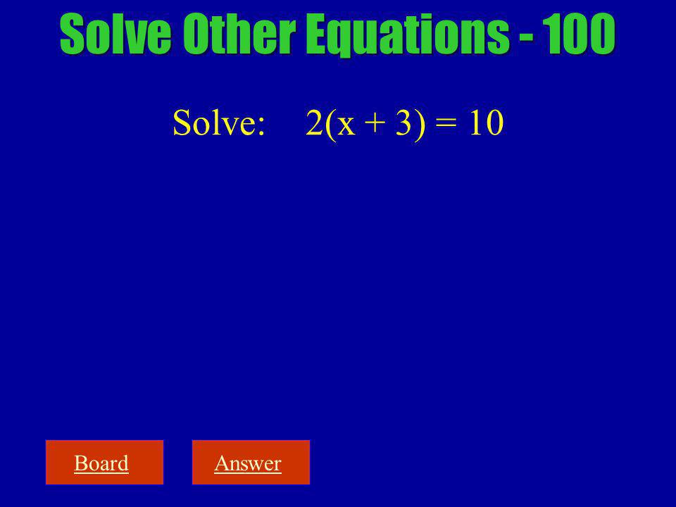 BoardAnswer Solve Other Equations - 100 Solve: 2(x + 3) = 10
