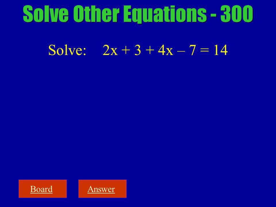BoardAnswer Solve Other Equations - 300 Solve: 2x + 3 + 4x – 7 = 14