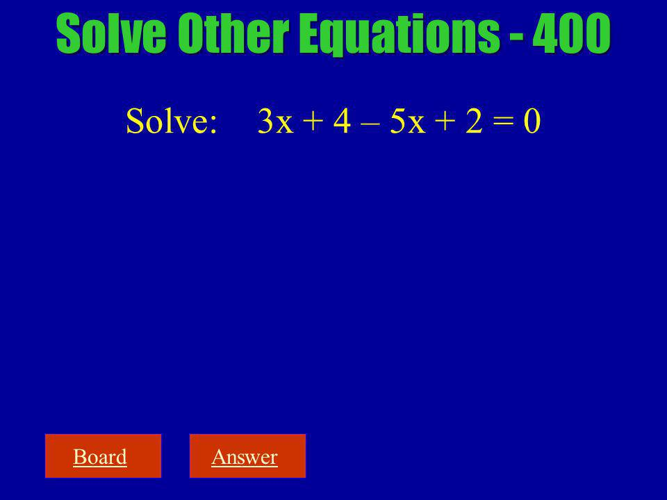 BoardAnswer Solve Other Equations - 400 Solve: 3x + 4 – 5x + 2 = 0