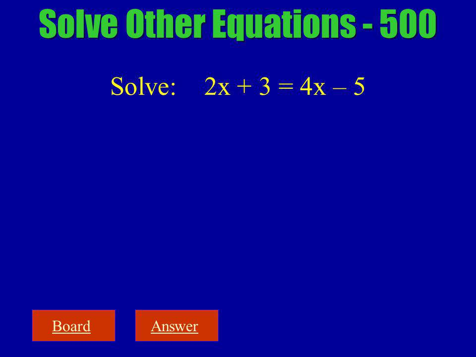 BoardAnswer Solve Other Equations - 500 Solve: 2x + 3 = 4x – 5