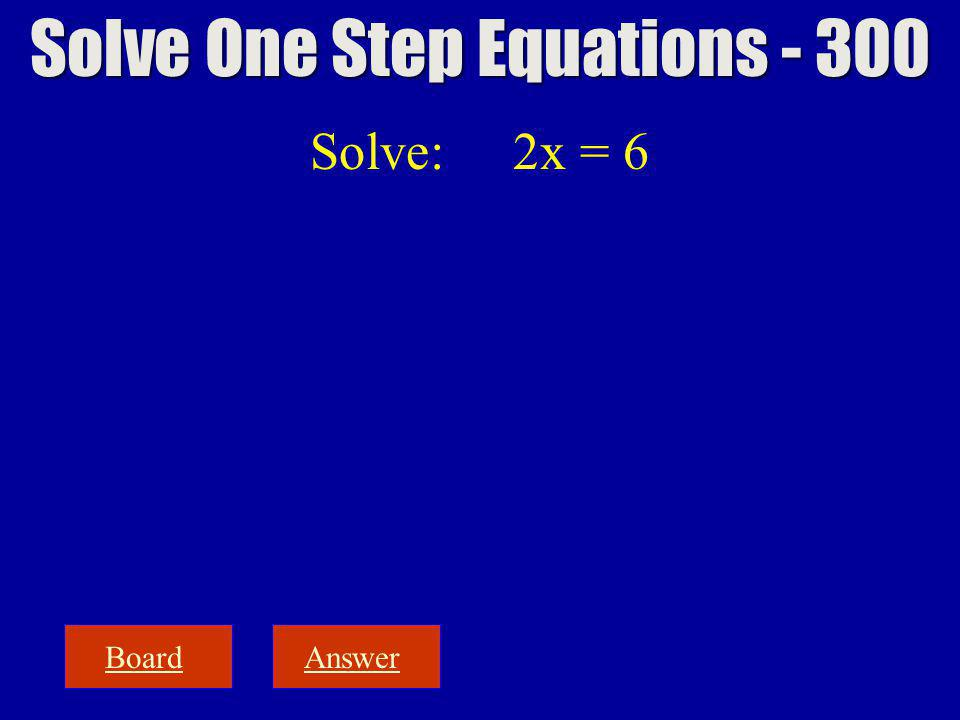 BoardAnswer Solve: 2x = 6 Solve One Step Equations - 300
