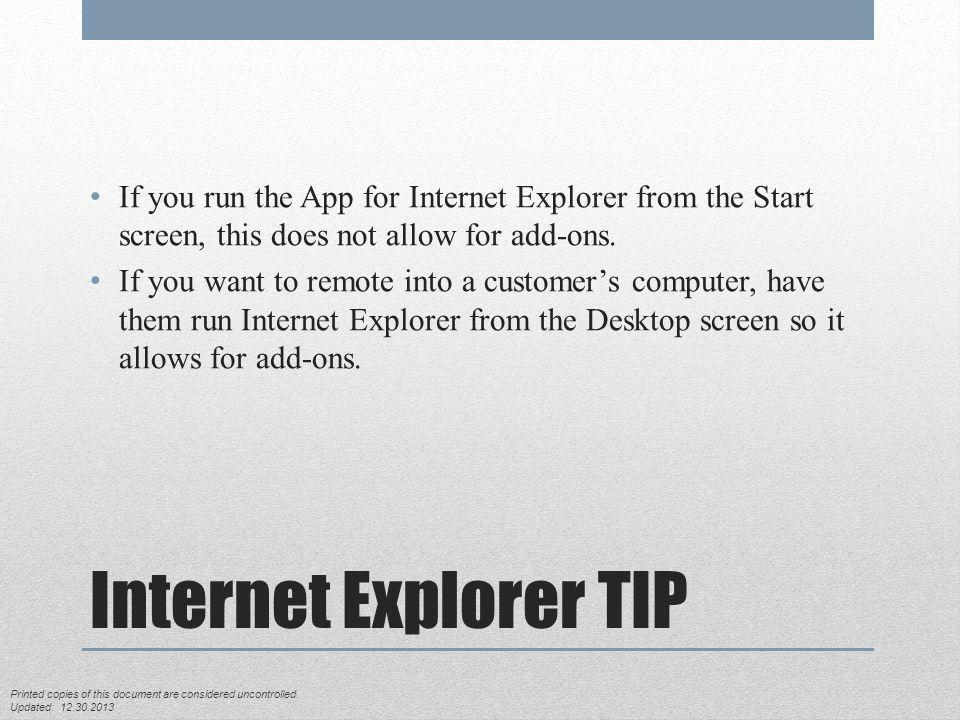 Internet Explorer TIP If you run the App for Internet Explorer from the Start screen, this does not allow for add-ons. If you want to remote into a cu