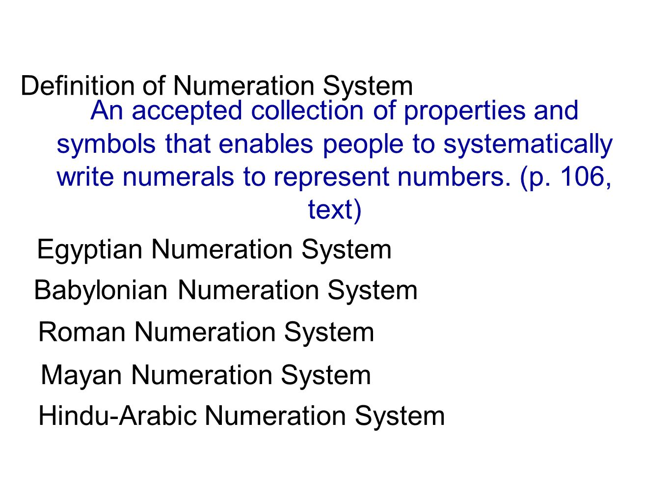 Hindu-Arabic Numeration System Developed by Indian and Arabic cultures It is our most familiar example of a numeration system Group by tens: base ten system 10 symbols: 0, 1, 2, 3, 4, 5, 6, 7, 8, 9 Place value - Yes.