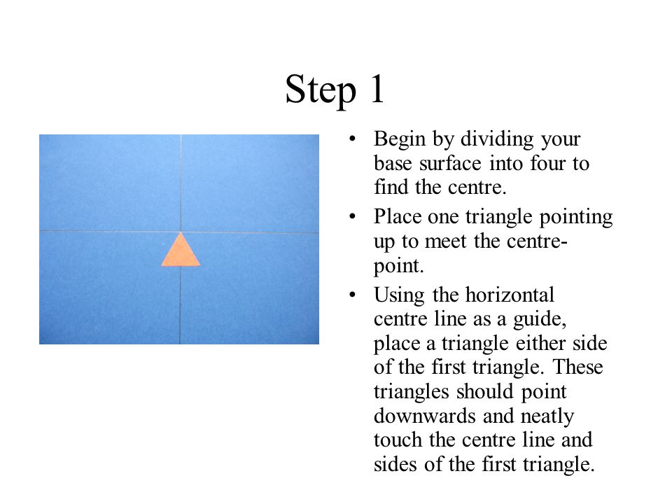 Step 1 Begin by dividing your base surface into four to find the centre.