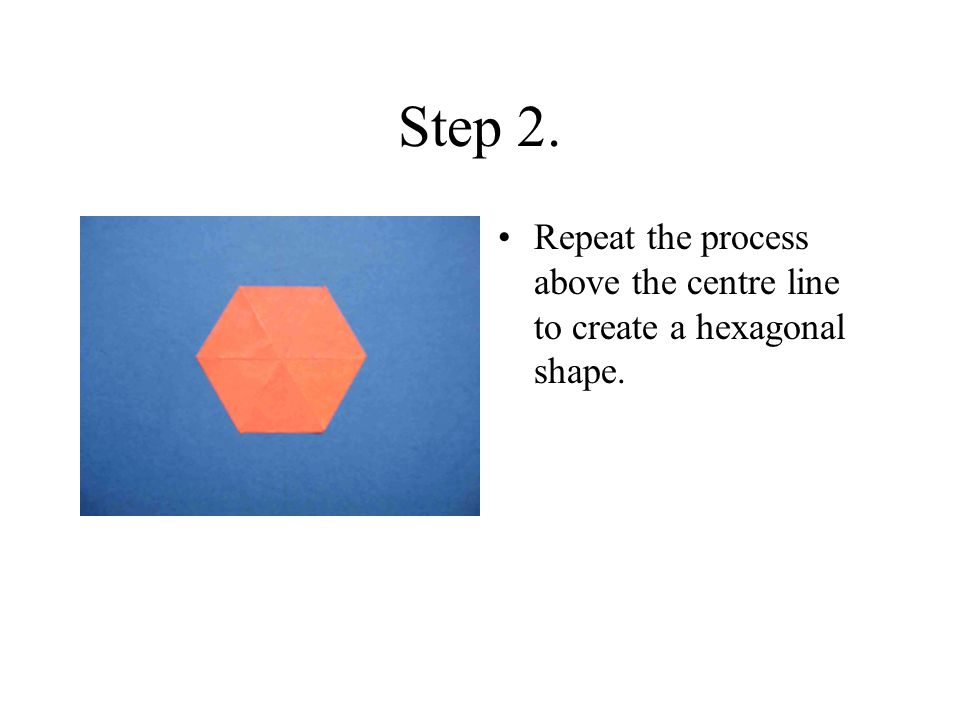 Step 2. Repeat the process above the centre line to create a hexagonal shape.