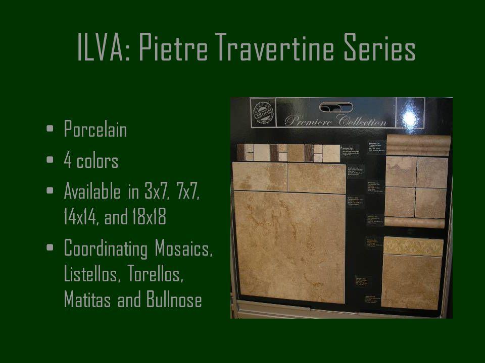 ILVA: Pietre Travertine Series Porcelain 4 colors Available in 3x7, 7x7, 14x14, and 18x18 Coordinating Mosaics, Listellos, Torellos, Matitas and Bulln