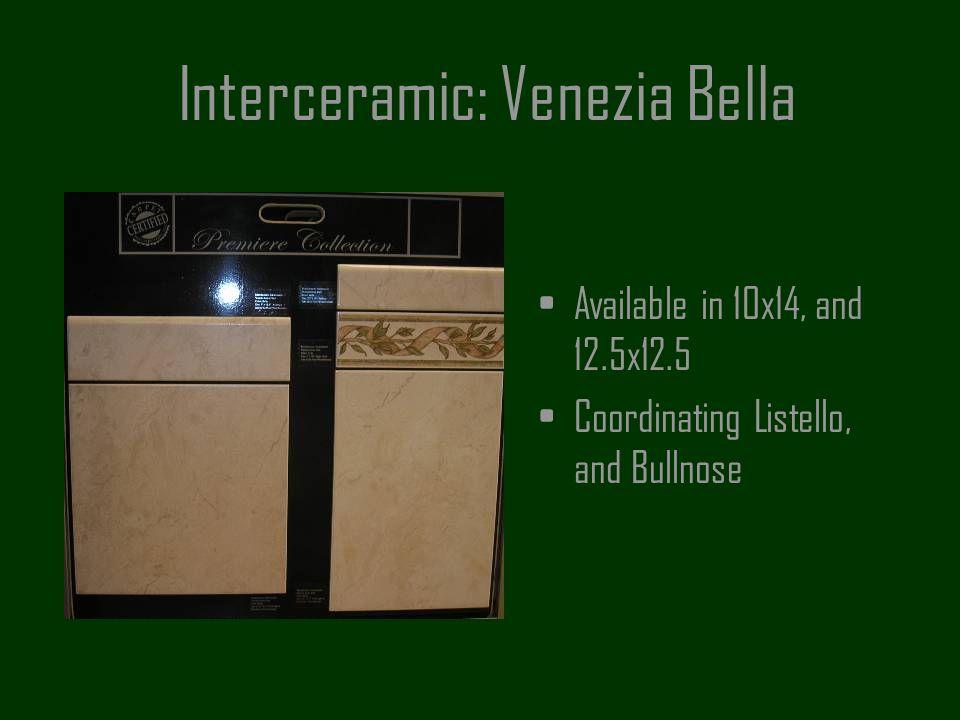 Interceramic: Venezia Bella Available in 10x14, and 12.5x12.5 Coordinating Listello, and Bullnose