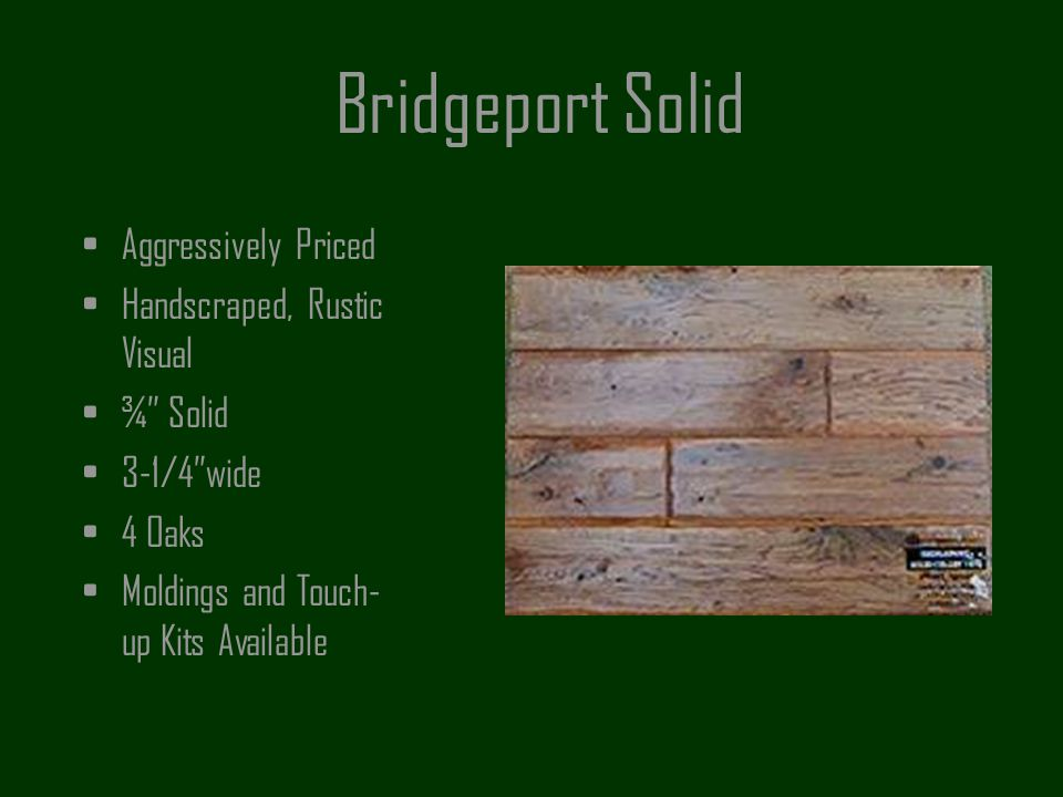 Bridgeport Solid Aggressively Priced Handscraped, Rustic Visual ¾ Solid 3-1/4wide 4 Oaks Moldings and Touch- up Kits Available