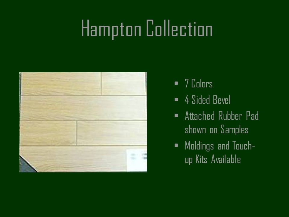 Hampton Collection 7 Colors 4 Sided Bevel Attached Rubber Pad shown on Samples Moldings and Touch- up Kits Available