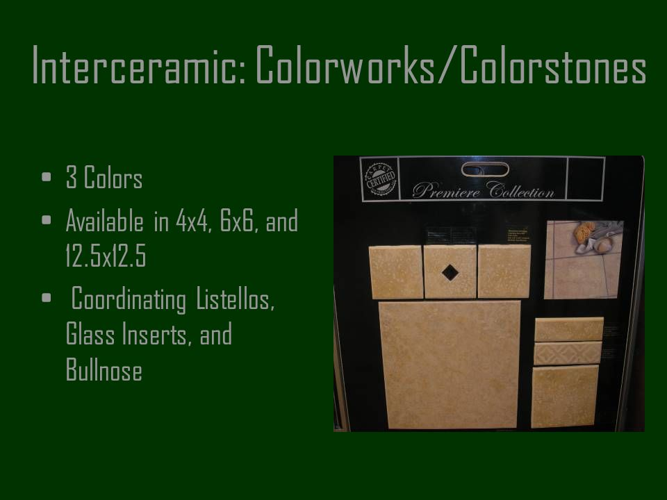 Interceramic: Colorworks/Colorstones 3 Colors Available in 4x4, 6x6, and 12.5x12.5 Coordinating Listellos, Glass Inserts, and Bullnose
