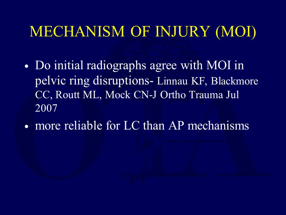 MECHANISM OF INJURY (MOI) Do initial radiographs agree with MOI in pelvic ring disruptions- Linnau KF, Blackmore CC, Routt ML, Mock CN-J Ortho Trauma Jul 2007 more reliable for LC than AP mechanisms