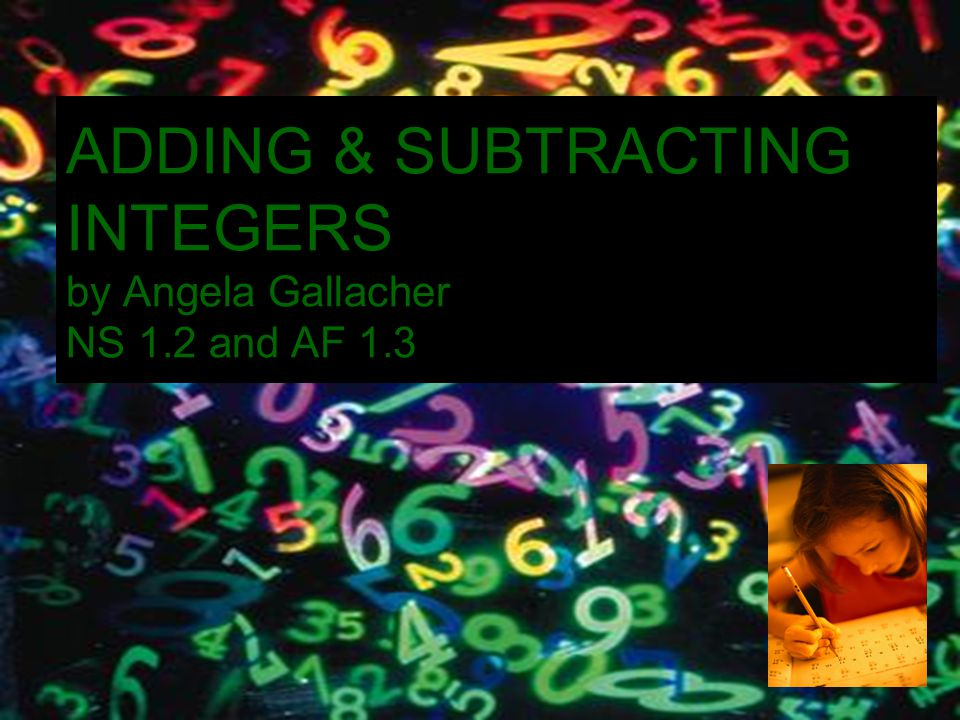 ADDING & SUBTRACTING INTEGERS by Angela Gallacher NS 1.2 and AF 1.3