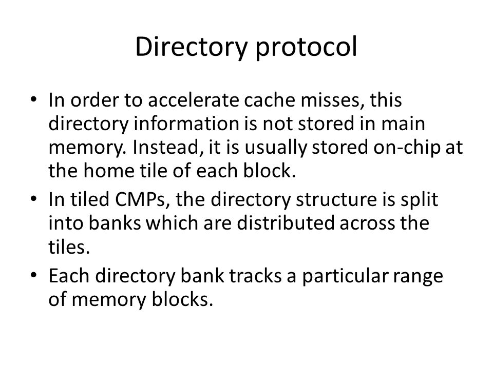 Directory protocol In order to accelerate cache misses, this directory information is not stored in main memory.