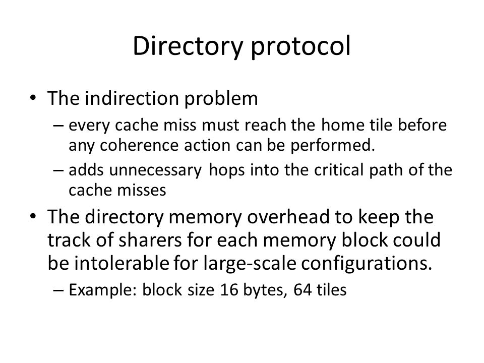 Directory protocol The indirection problem – every cache miss must reach the home tile before any coherence action can be performed.