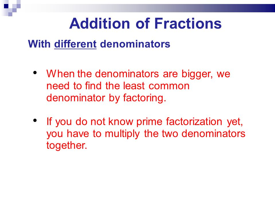 When the denominators are bigger, we need to find the least common denominator by factoring.