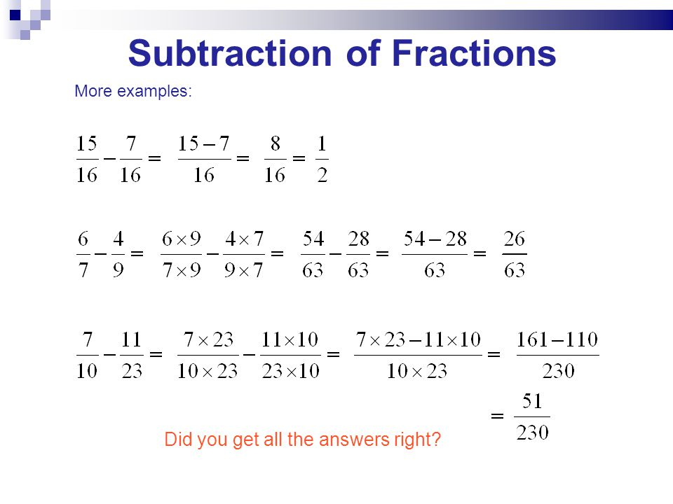 More examples: Did you get all the answers right? Subtraction of Fractions