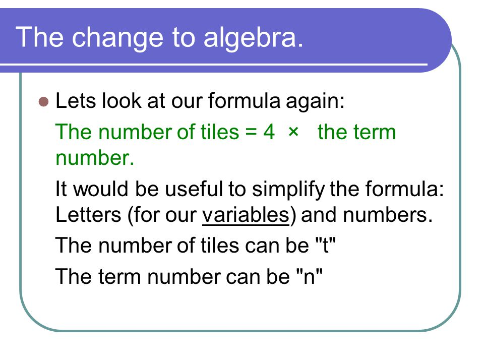 Using algebra in our formula To use algebra we must follow some rules: Always put what you are trying to find first.