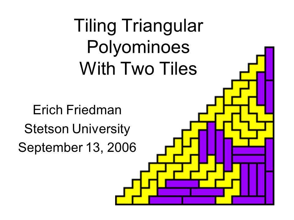 Tiling Triangular Polyominoes http://www.stetson.edu/~efriedma/mathmagic/0506.html http://www.stetson.edu/~efriedma/mathmagic/0506.html Rectifiable Polyominoes http://www.math.ucf.edu/~reid/Polyomino/rectifiable_data.html http://www.math.ucf.edu/~reid/Polyomino/rectifiable_data.html Polyhex and Polyiamond Tilings http://www.recmath.com/PolyPages/ http://www.recmath.com/PolyPages/ Polycube Tilings http://www.mathematik.uni-bielefeld.de/~sillke/results.html http://www.mathematik.uni-bielefeld.de/~sillke/results.html Web References