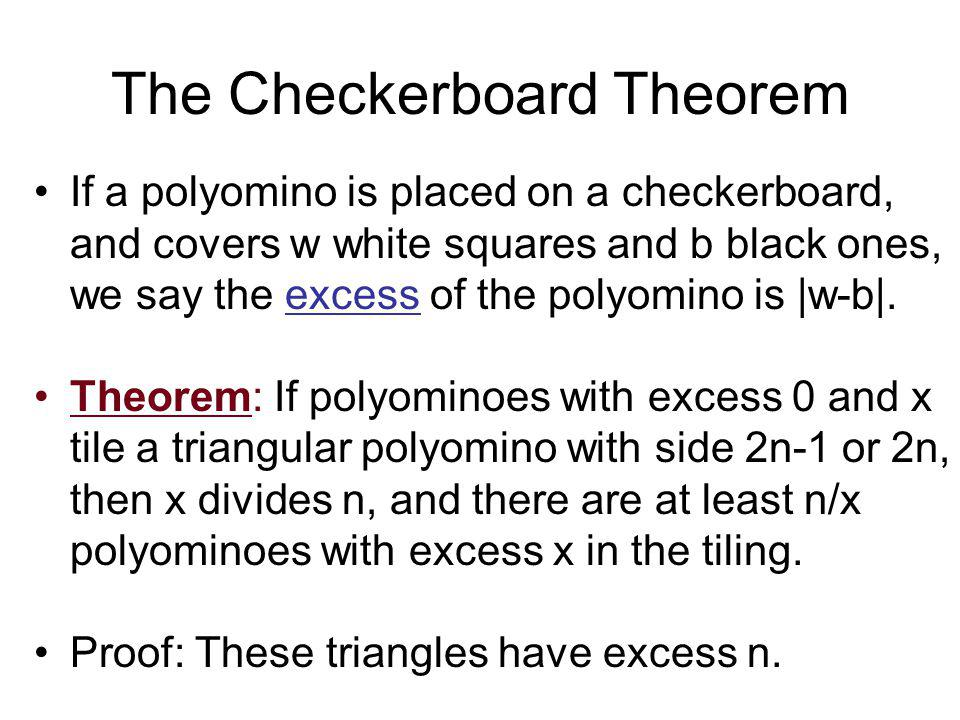 The Checkerboard Theorem If a polyomino is placed on a checkerboard, and covers w white squares and b black ones, we say the excess of the polyomino is |w-b|.