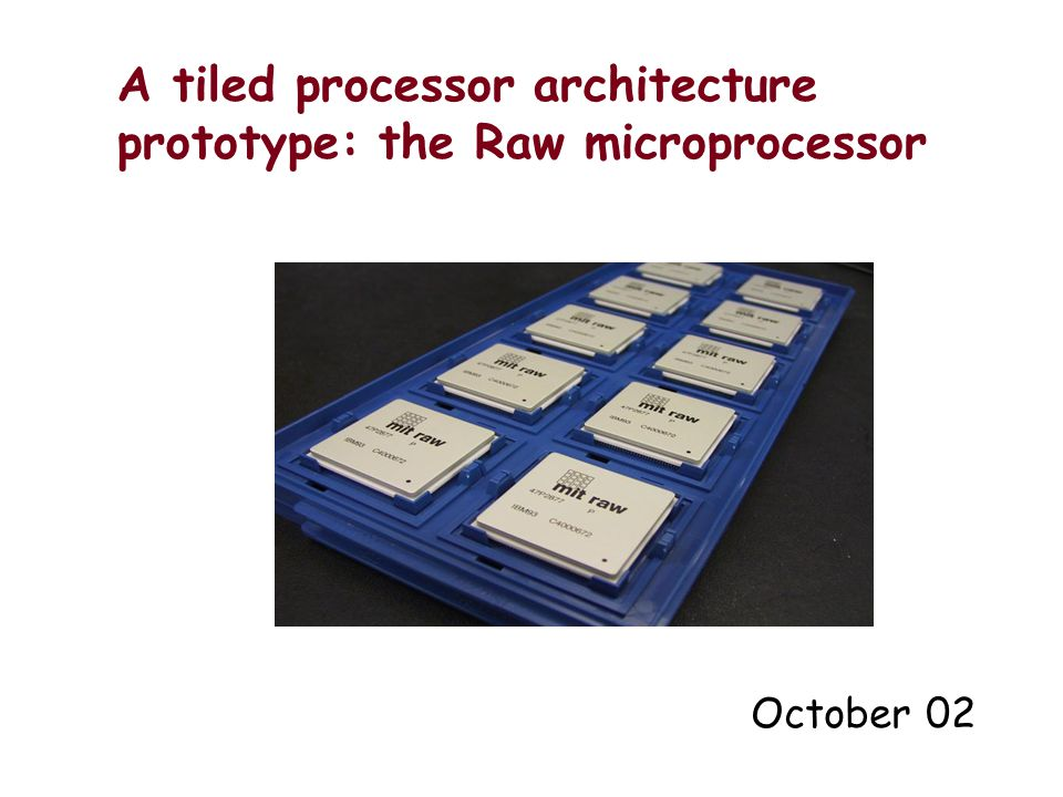 A tiled processor architecture prototype: the Raw microprocessor October 02