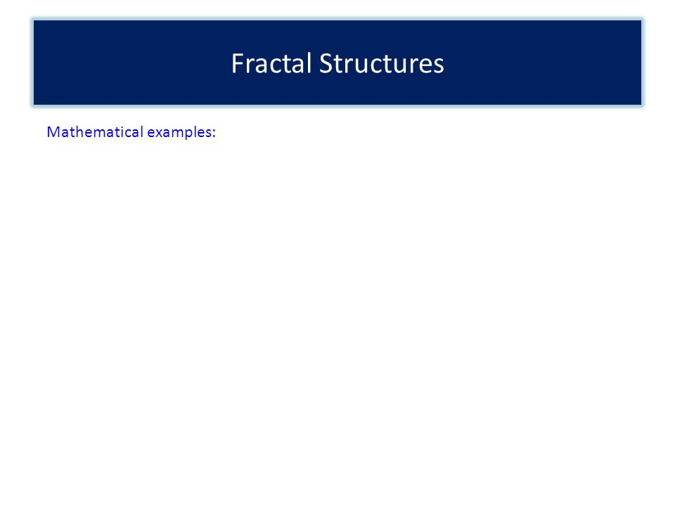 Fractal Structures Mathematical examples: